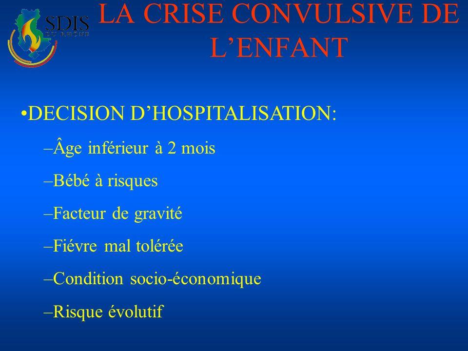 LA CRISE CONVULSIVE DE LENFANT DECISION DHOSPITALISATION: –Âge inférieur à 2 mois –Bébé à risques –Facteur de gravité –Fiévre mal tolérée –Condition s