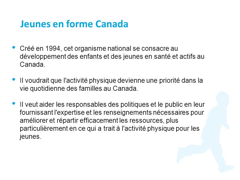Créé en 1994, cet organisme national se consacre au développement des enfants et des jeunes en santé et actifs au Canada. Il voudrait que l'activité p