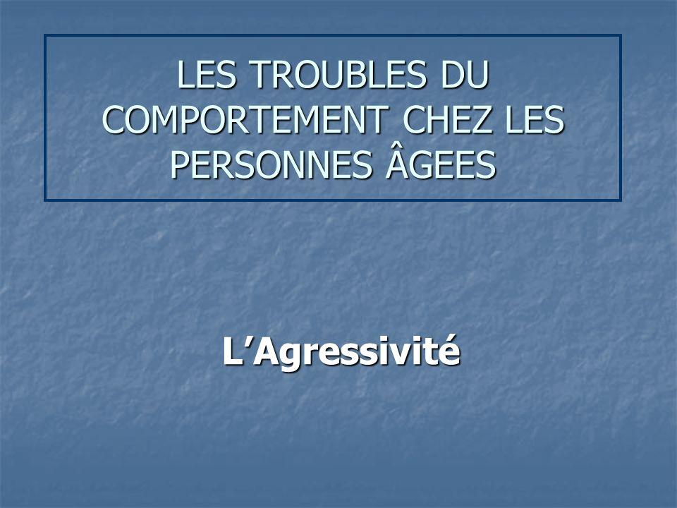 LES TROUBLES DU COMPORTEMENT CHEZ LES PERSONNES ÂGEES LAgressivité