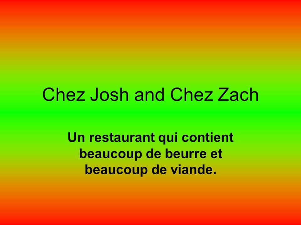 Chez Josh and Chez Zach Un restaurant qui contient beaucoup de beurre et beaucoup de viande.