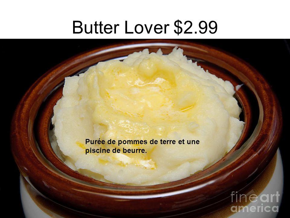 Butter Lover $2.99 Purée de pommes de terre et une piscine de beurre.