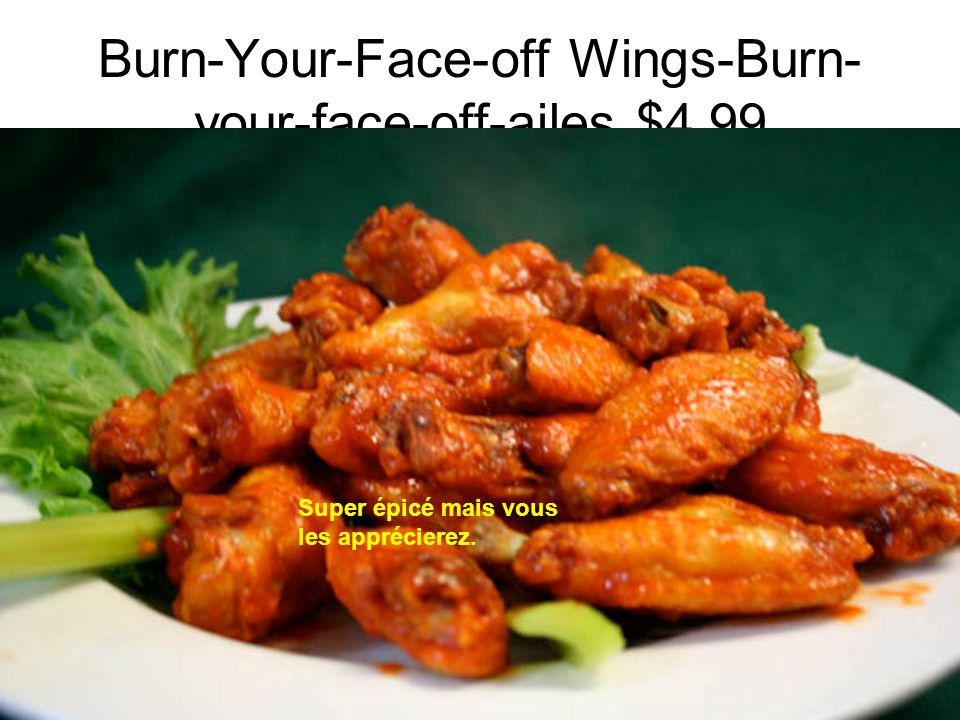 Burn-Your-Face-off Wings-Burn- your-face-off-ailes $4.99 Super épicé mais vous les apprécierez.