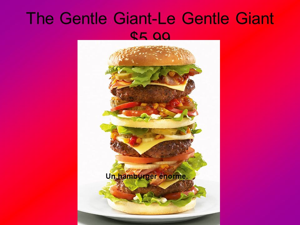 The Gentle Giant-Le Gentle Giant $5.99 Un hamburger énorme.