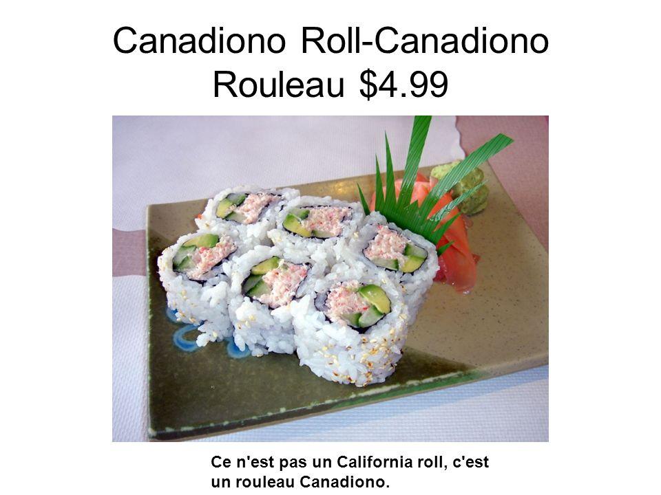 Canadiono Roll-Canadiono Rouleau $4.99 Ce n est pas un California roll, c est un rouleau Canadiono.