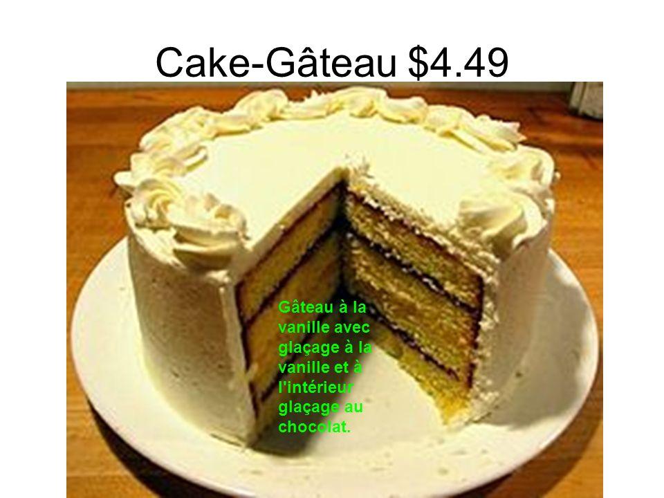 Cake-Gâteau $4.49 Gâteau à la vanille avec glaçage à la vanille et à l intérieur glaçage au chocolat.