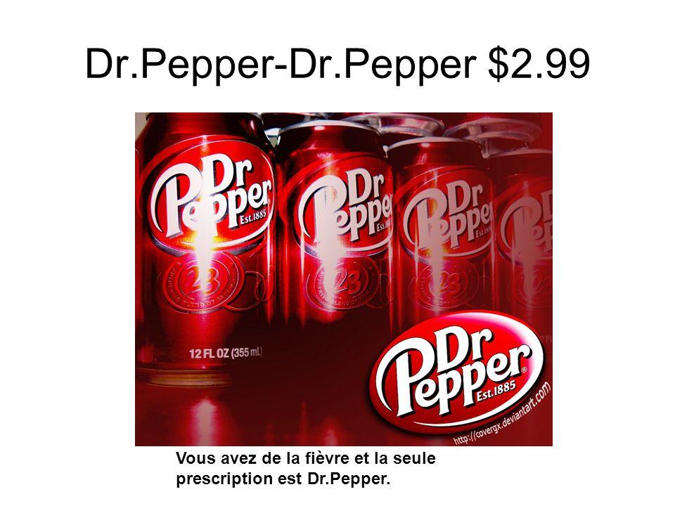 Dr.Pepper-Dr.Pepper $2.99 Vous avez de la fièvre et la seule prescription est Dr.Pepper.