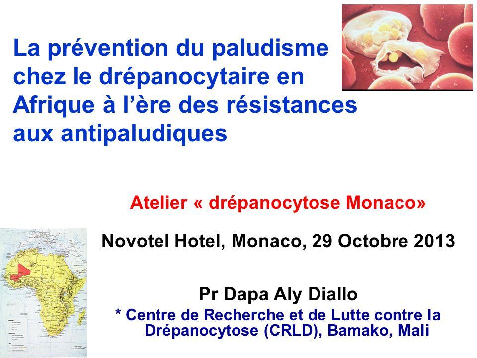 La prévention du paludisme chez le drépanocytaire en Afrique à lère des résistances aux antipaludiques Atelier « drépanocytose Monaco» Novotel Hotel, Monaco, 29 Octobre 2013 Pr Dapa Aly Diallo * Centre de Recherche et de Lutte contre la Drépanocytose (CRLD), Bamako, Mali