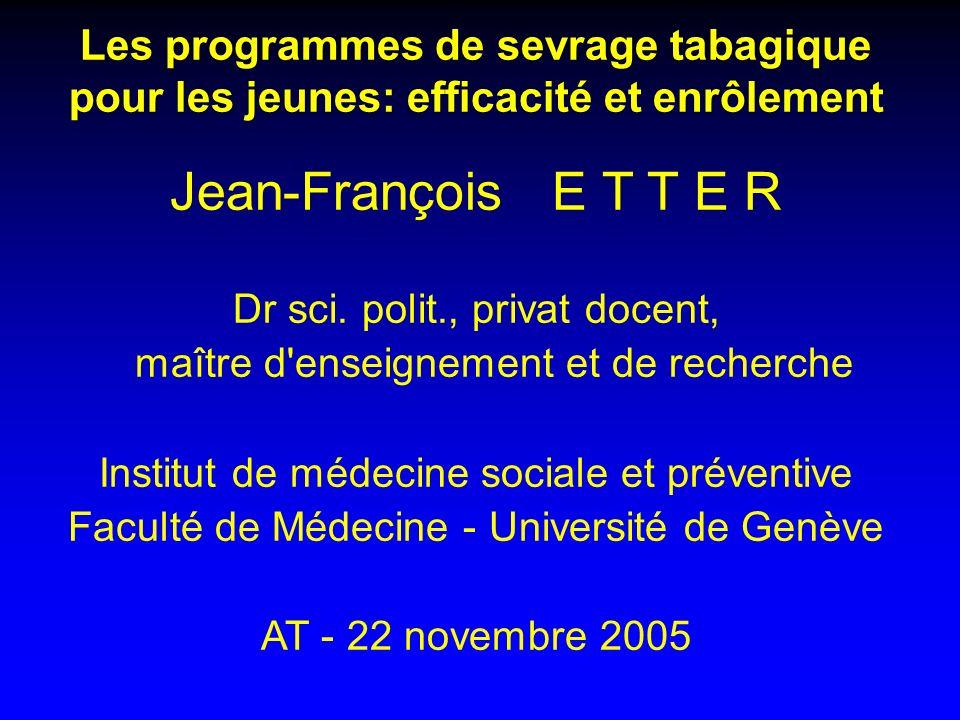 Les programmes de sevrage tabagique pour les jeunes: efficacité et enrôlement Jean-François E T T E R Dr sci.