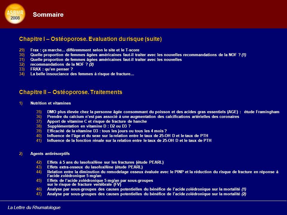 La Lettre du Rhumatologue Sommaire Chapitre I – Ostéoporose. Evaluation du risque (suite) 29)Frax : ça marche... différemment selon le site et le T-sc