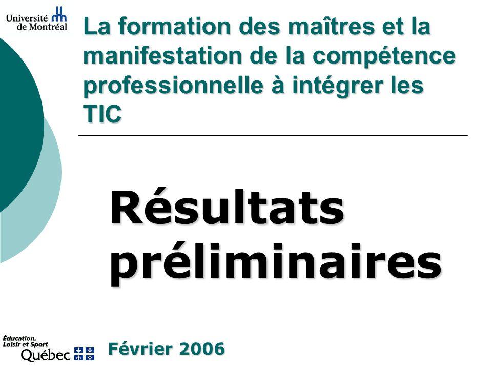 La formation des maîtres et la manifestation de la compétence professionnelle à intégrer les TIC Résultats préliminaires Février 2006