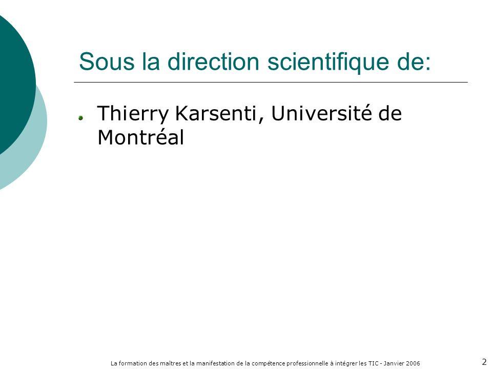 La formation des maîtres et la manifestation de la compétence professionnelle à intégrer les TIC - Janvier 2006 2 Sous la direction scientifique de: T