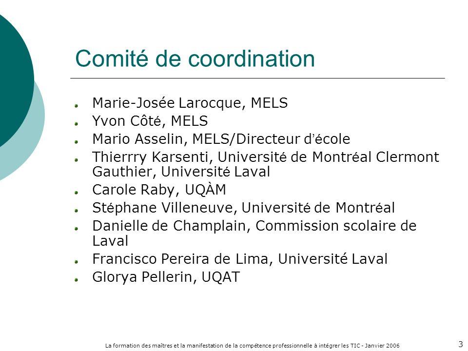 La formation des maîtres et la manifestation de la compétence professionnelle à intégrer les TIC - Janvier 2006 3 Comité de coordination Marie-Josée L