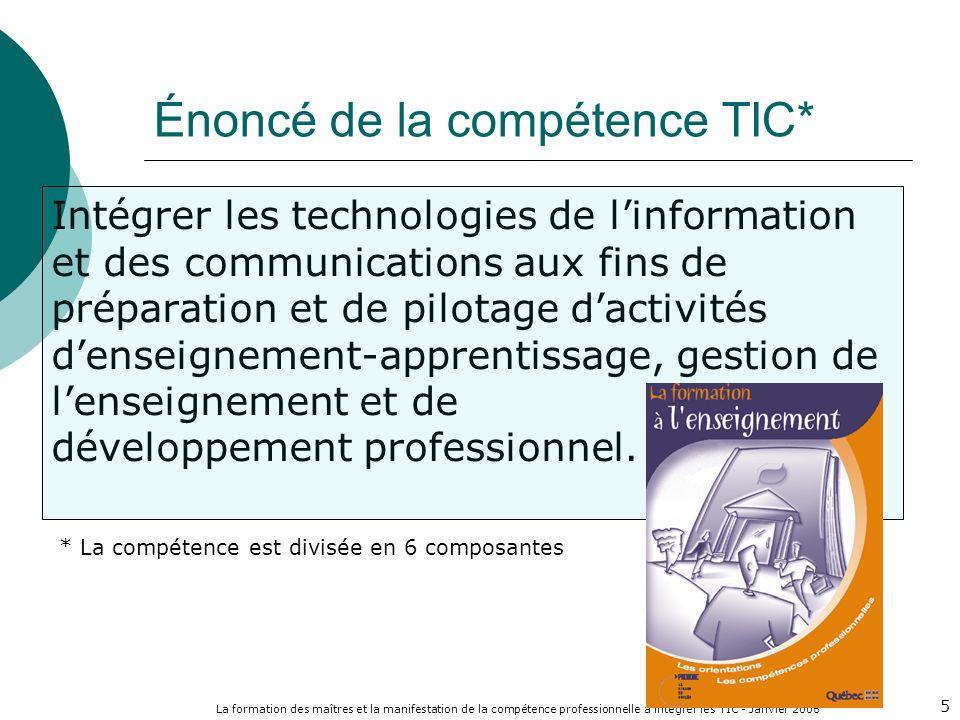 La formation des maîtres et la manifestation de la compétence professionnelle à intégrer les TIC - Janvier 2006 5 Intégrer les technologies de linformation et des communications aux fins de préparation et de pilotage dactivités denseignement-apprentissage, gestion de lenseignement et de développement professionnel.
