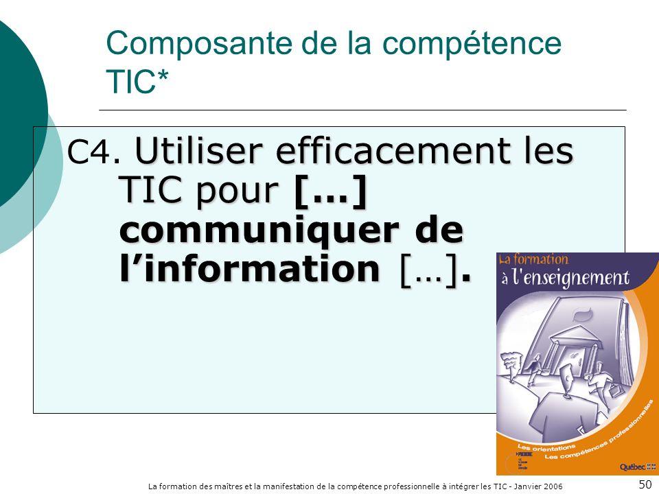 La formation des maîtres et la manifestation de la compétence professionnelle à intégrer les TIC - Janvier 2006 50 Utiliser efficacement les TIC pour […] communiquer de linformation […].