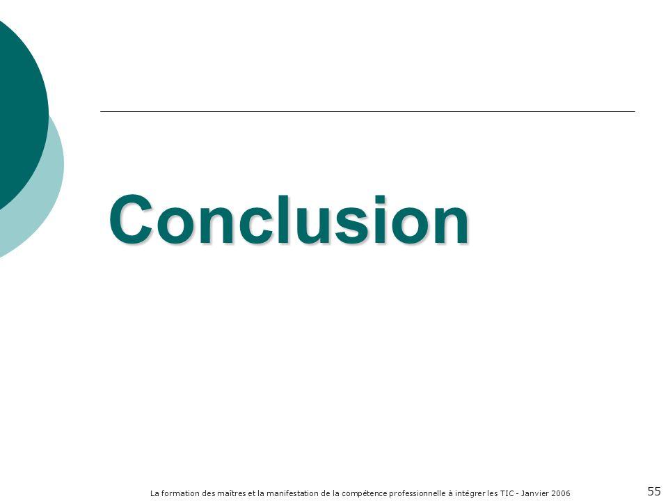 La formation des maîtres et la manifestation de la compétence professionnelle à intégrer les TIC - Janvier 2006 55 Conclusion