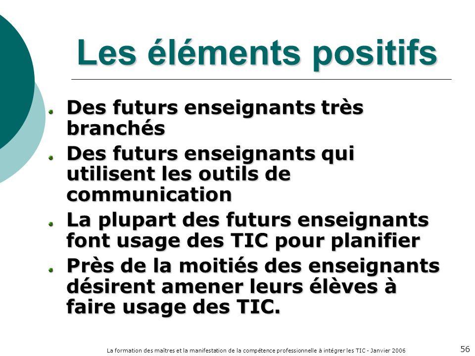La formation des maîtres et la manifestation de la compétence professionnelle à intégrer les TIC - Janvier 2006 56 Les éléments positifs Des futurs en