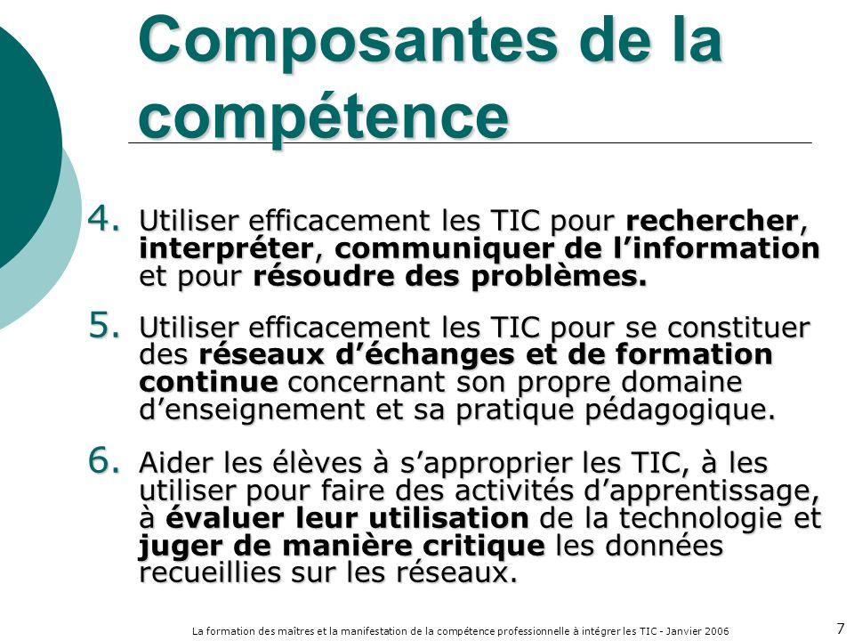 La formation des maîtres et la manifestation de la compétence professionnelle à intégrer les TIC - Janvier 2006 7 4. Utiliser efficacement les TIC pou