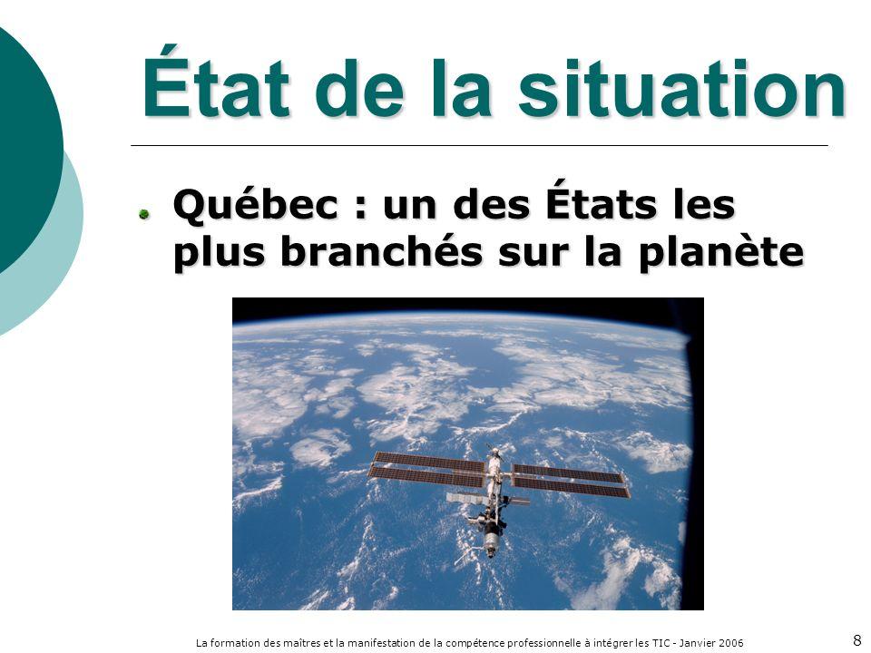 La formation des maîtres et la manifestation de la compétence professionnelle à intégrer les TIC - Janvier 2006 8 État de la situation Québec : un des