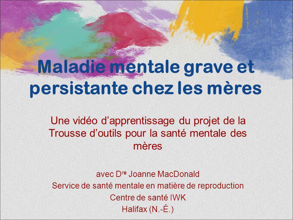 Maladie mentale grave et persistante chez les mères Une vidéo dapprentissage du projet de la Trousse doutils pour la santé mentale des mères avec D re