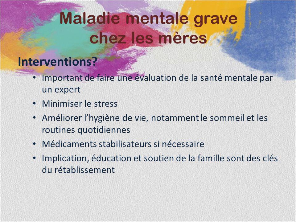 Interventions? Important de faire une évaluation de la santé mentale par un expert Minimiser le stress Améliorer lhygiène de vie, notamment le sommeil