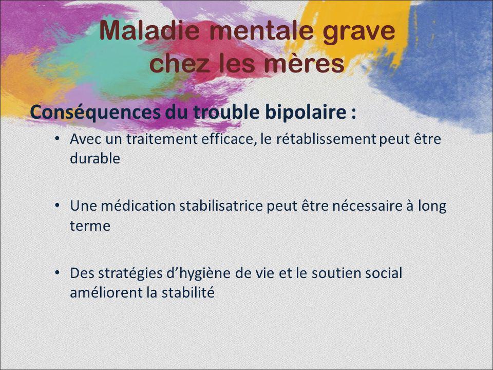 Conséquences du trouble bipolaire : Avec un traitement efficace, le rétablissement peut être durable Une médication stabilisatrice peut être nécessair