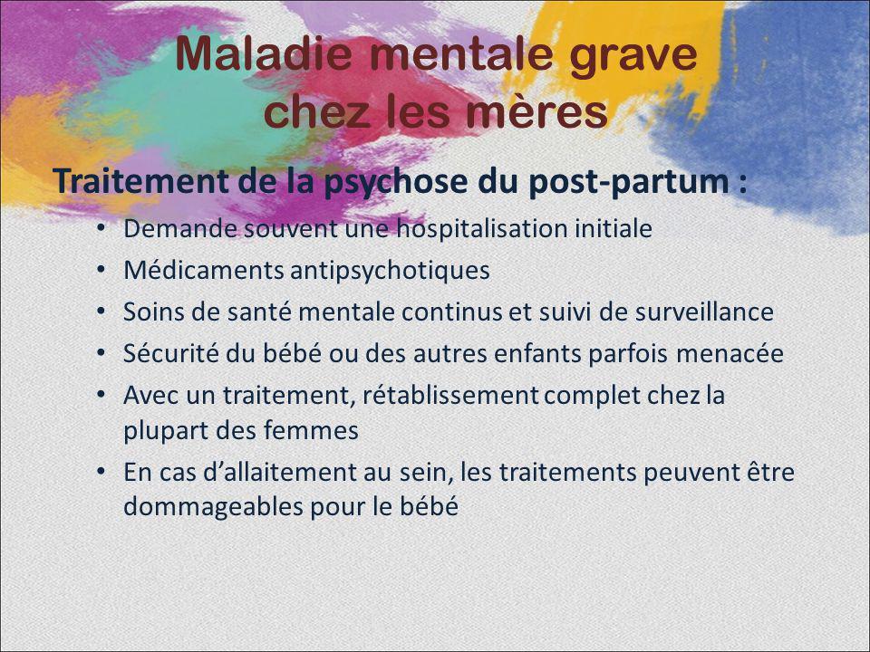 Traitement de la psychose du post-partum : Demande souvent une hospitalisation initiale Médicaments antipsychotiques Soins de santé mentale continus e