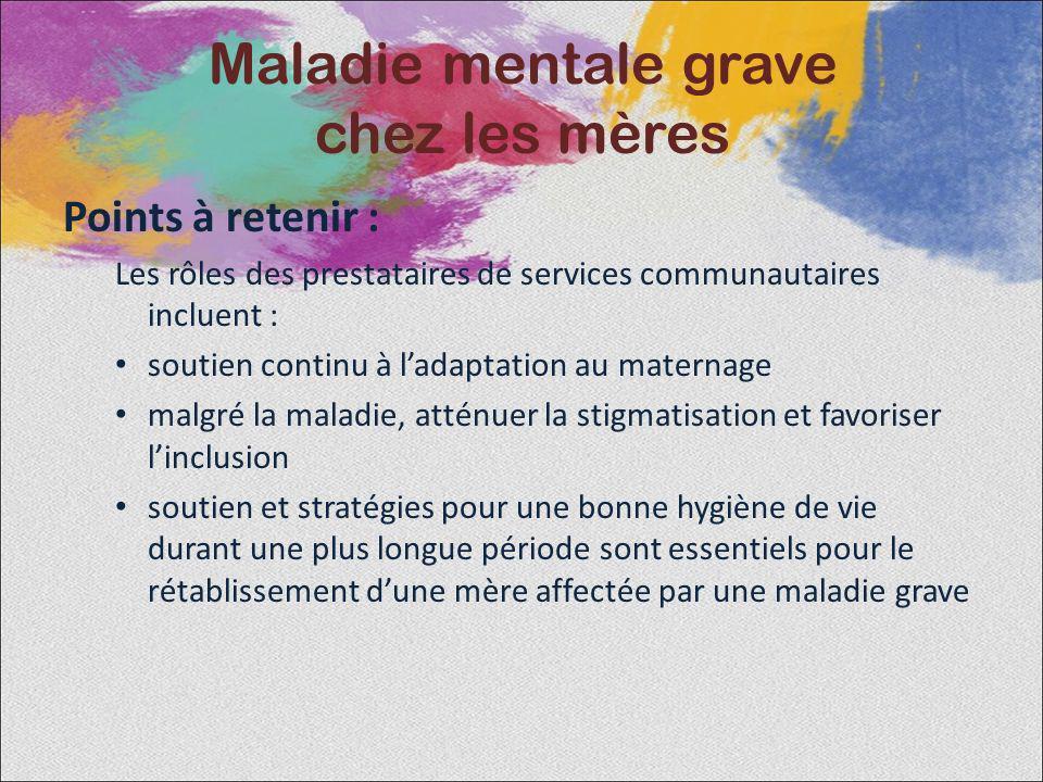 Points à retenir : Les rôles des prestataires de services communautaires incluent : soutien continu à ladaptation au maternage malgré la maladie, atté
