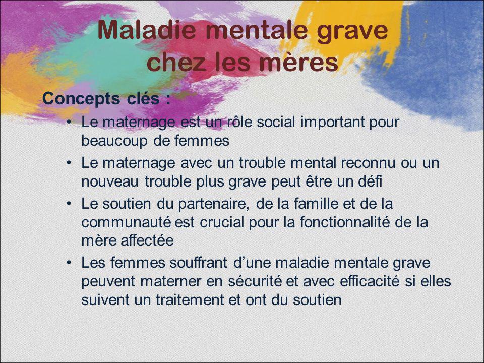 Concepts clés : Le maternage est un rôle social important pour beaucoup de femmes Le maternage avec un trouble mental reconnu ou un nouveau trouble pl