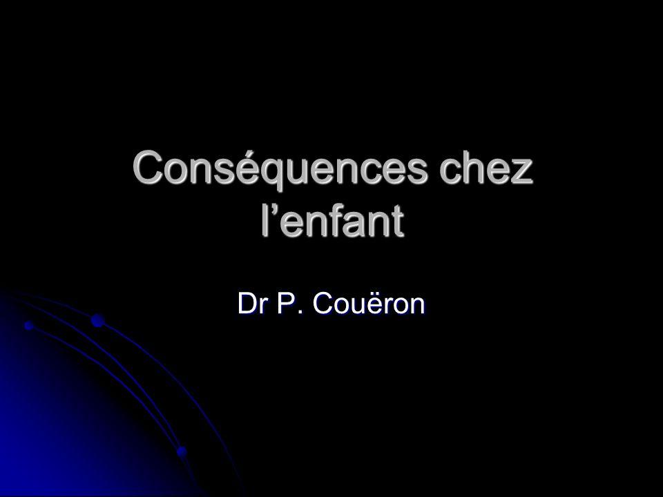 Conséquences chez lenfant Dr P. Couëron