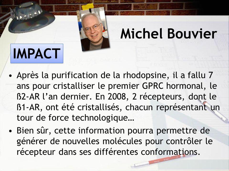 Michel Bouvier Après la purification de la rhodopsine, il a fallu 7 ans pour cristalliser le premier GPRC hormonal, le ß2-AR lan dernier.