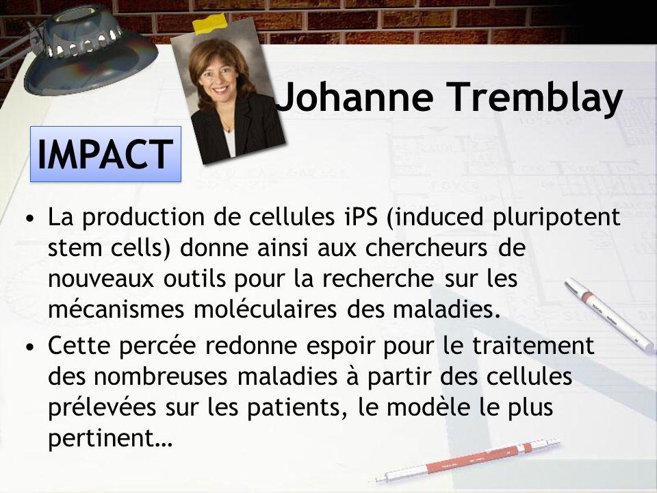 Johanne Tremblay La production de cellules iPS (induced pluripotent stem cells) donne ainsi aux chercheurs de nouveaux outils pour la recherche sur les mécanismes moléculaires des maladies.