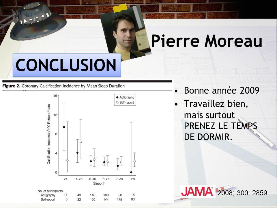 Pierre Moreau Bonne année 2009 Travaillez bien, mais surtout PRENEZ LE TEMPS DE DORMIR.