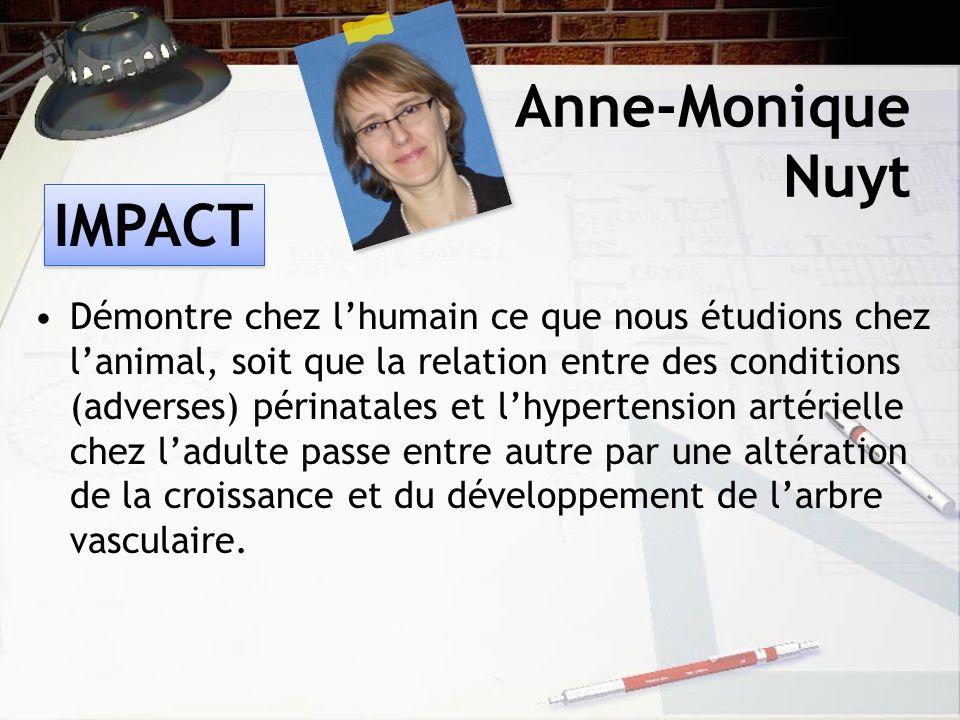 Anne-Monique Nuyt Démontre chez lhumain ce que nous étudions chez lanimal, soit que la relation entre des conditions (adverses) périnatales et lhypertension artérielle chez ladulte passe entre autre par une altération de la croissance et du développement de larbre vasculaire.