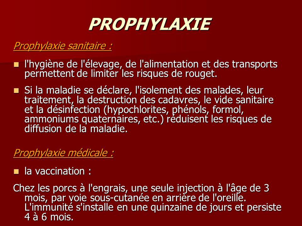 PROPHYLAXIE Prophylaxie sanitaire : l'hygiène de l'élevage, de l'alimentation et des transports permettent de limiter les risques de rouget. l'hygiène