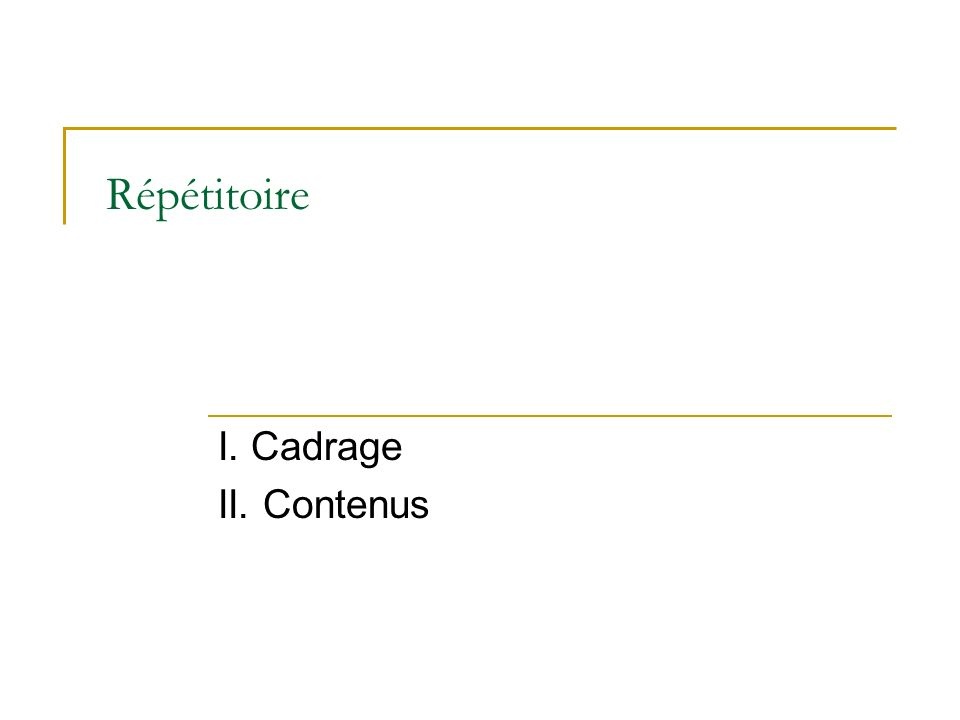 Répétitoire I. Cadrage II. Contenus