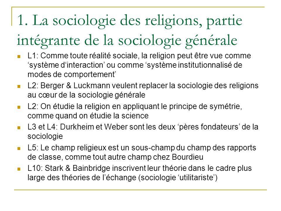 1. La sociologie des religions, partie intégrante de la sociologie générale L1: Comme toute réalité sociale, la religion peut être vue comme système d