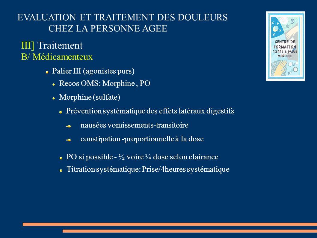 EVALUATION ET TRAITEMENT DES DOULEURS CHEZ LA PERSONNE AGEE III] Traitement B/ Médicamenteux Palier III (agonistes purs) Recos OMS: Morphine, PO Morph