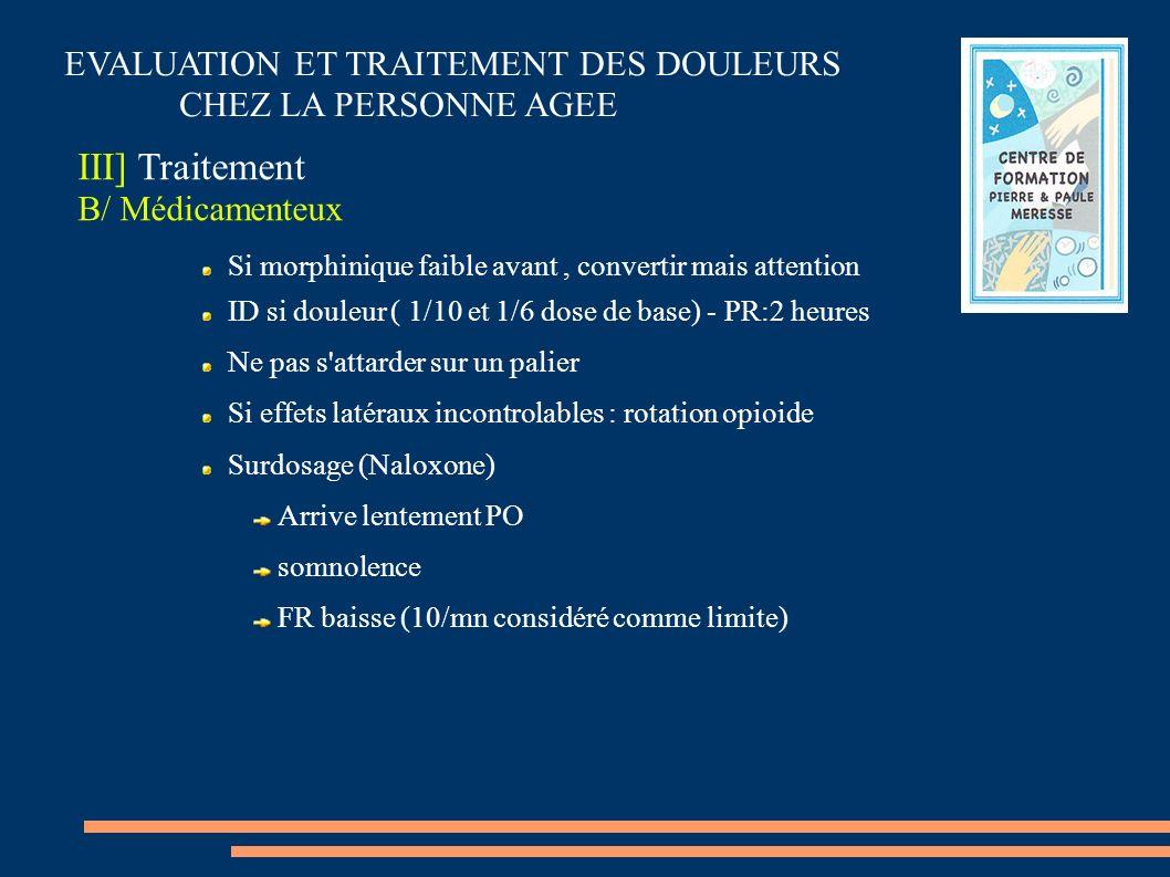 EVALUATION ET TRAITEMENT DES DOULEURS CHEZ LA PERSONNE AGEE III] Traitement B/ Médicamenteux Si morphinique faible avant, convertir mais attention ID
