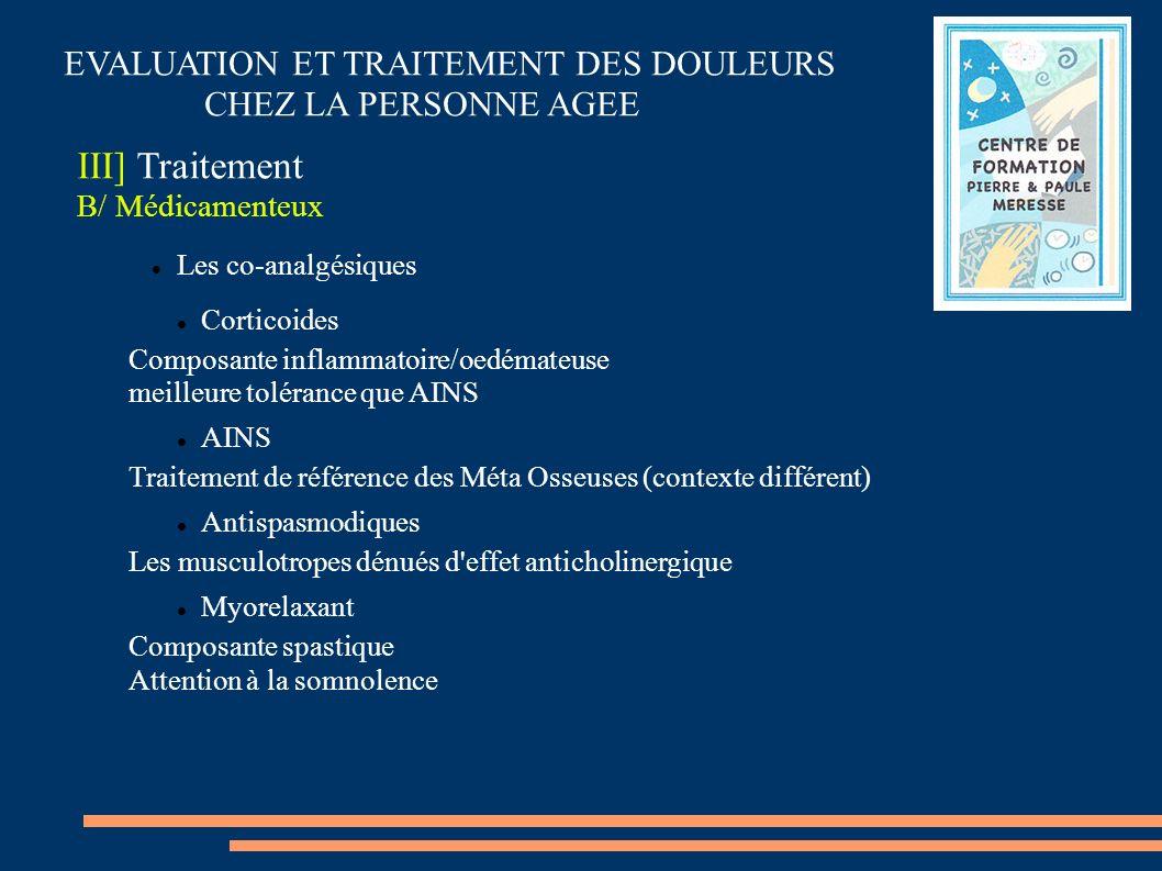 EVALUATION ET TRAITEMENT DES DOULEURS CHEZ LA PERSONNE AGEE III] Traitement B/ Médicamenteux Les co-analgésiques Corticoides Composante inflammatoire/