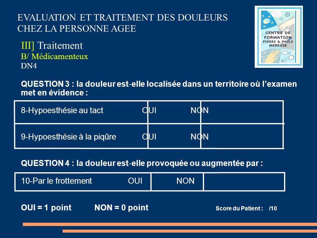 EVALUATION ET TRAITEMENT DES DOULEURS CHEZ LA PERSONNE AGEE III] Traitement B/ Médicamenteux DN4 QUESTION 3 : la douleur est elle localisée dans un te
