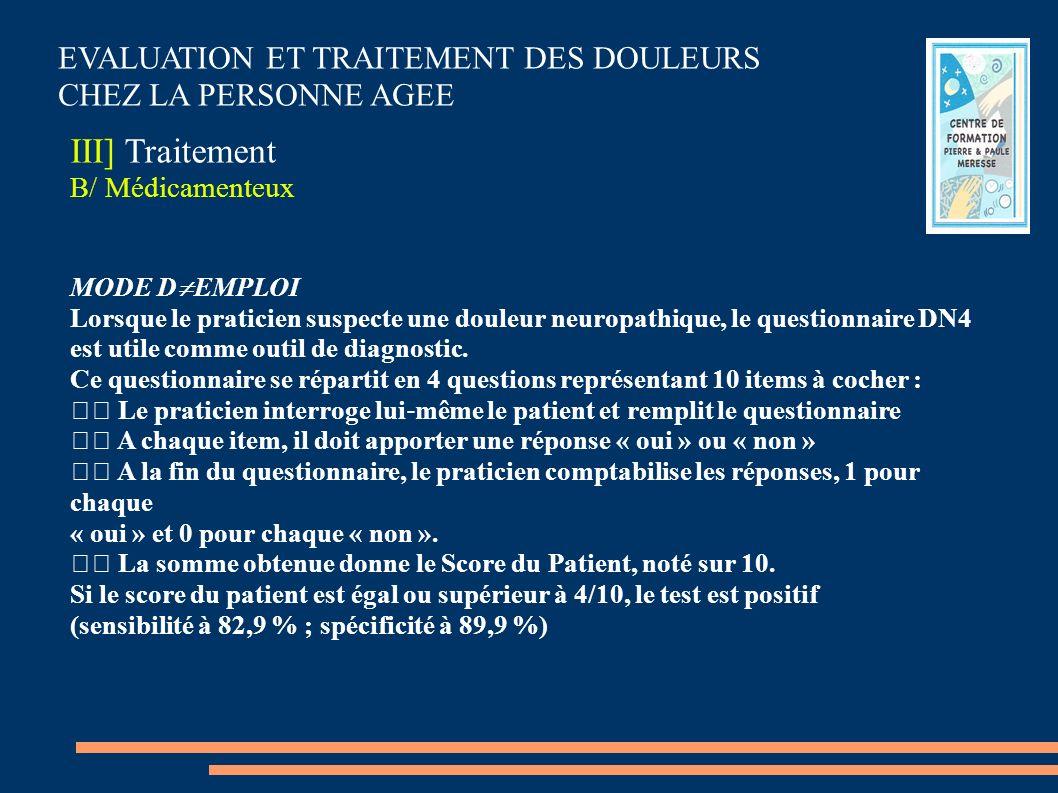 EVALUATION ET TRAITEMENT DES DOULEURS CHEZ LA PERSONNE AGEE III] Traitement B/ Médicamenteux MODE D EMPLOI Lorsque le praticien suspecte une douleur n