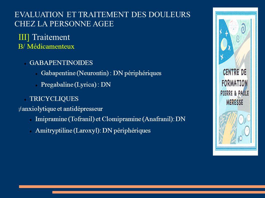EVALUATION ET TRAITEMENT DES DOULEURS CHEZ LA PERSONNE AGEE III] Traitement B/ Médicamenteux GABAPENTINOIDES Gabapentine (Neurontin) : DN périphérique