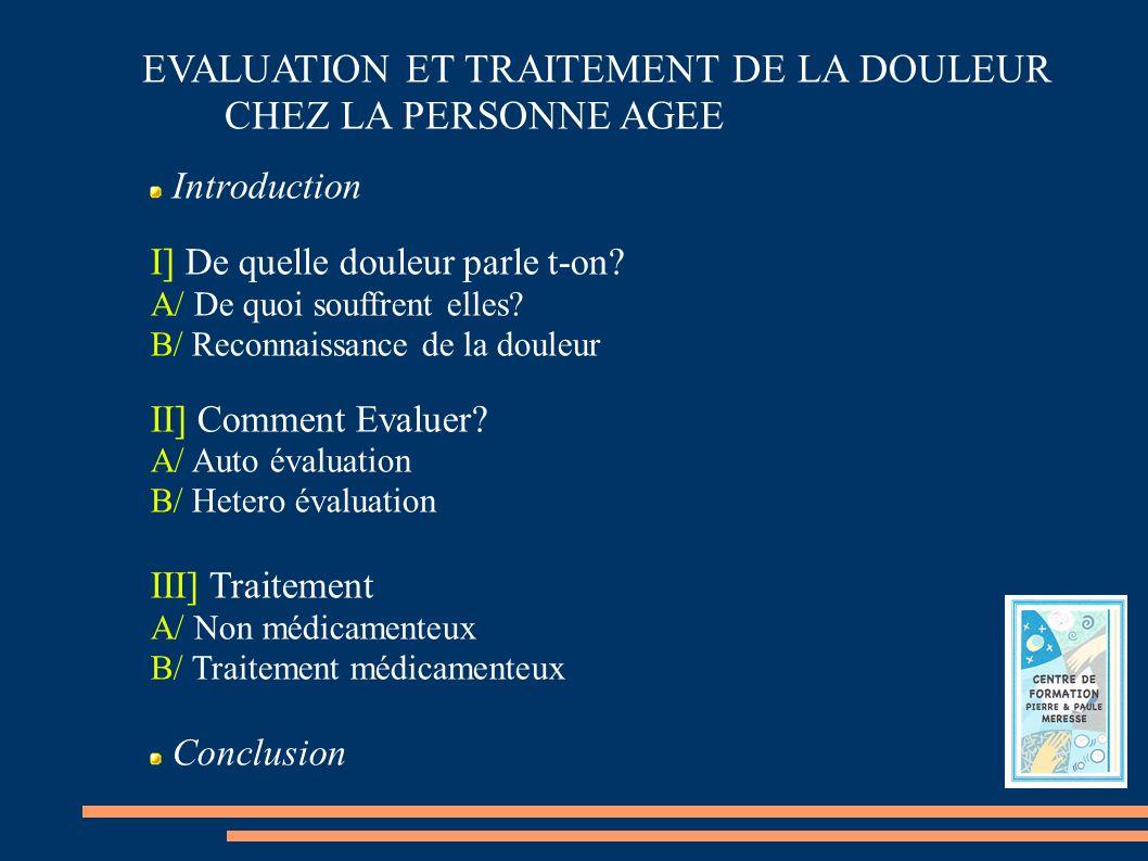 EVALUATION ET TRAITEMENT DES DOULEURS CHEZ LA PERSONNE AGEE III] Traitement B/ Médicamenteux GABAPENTINOIDES Gabapentine (Neurontin) : DN périphériques Pregabaline (Lyrica) : DN TRICYCLIQUES anxiolytique et antidépresseur Imipramine (Tofranil) et Clomipramine (Anafranil): DN Amitryptiline (Laroxyl): DN périphériques