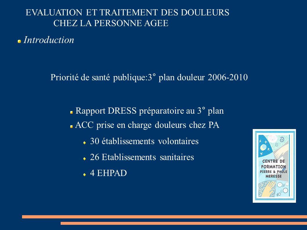 EVALUATION ET TRAITEMENT DES DOULEURS CHEZ LA PERSONNE AGEE Priorité de santé publique:3° plan douleur 2006-2010 Rapport DRESS préparatoire au 3° plan