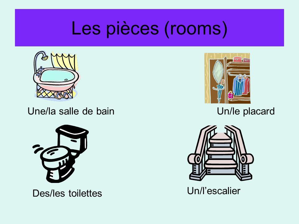 Les pièces (rooms) Une/la salle de bainUn/le placard Des/les toilettes Un/lescalier