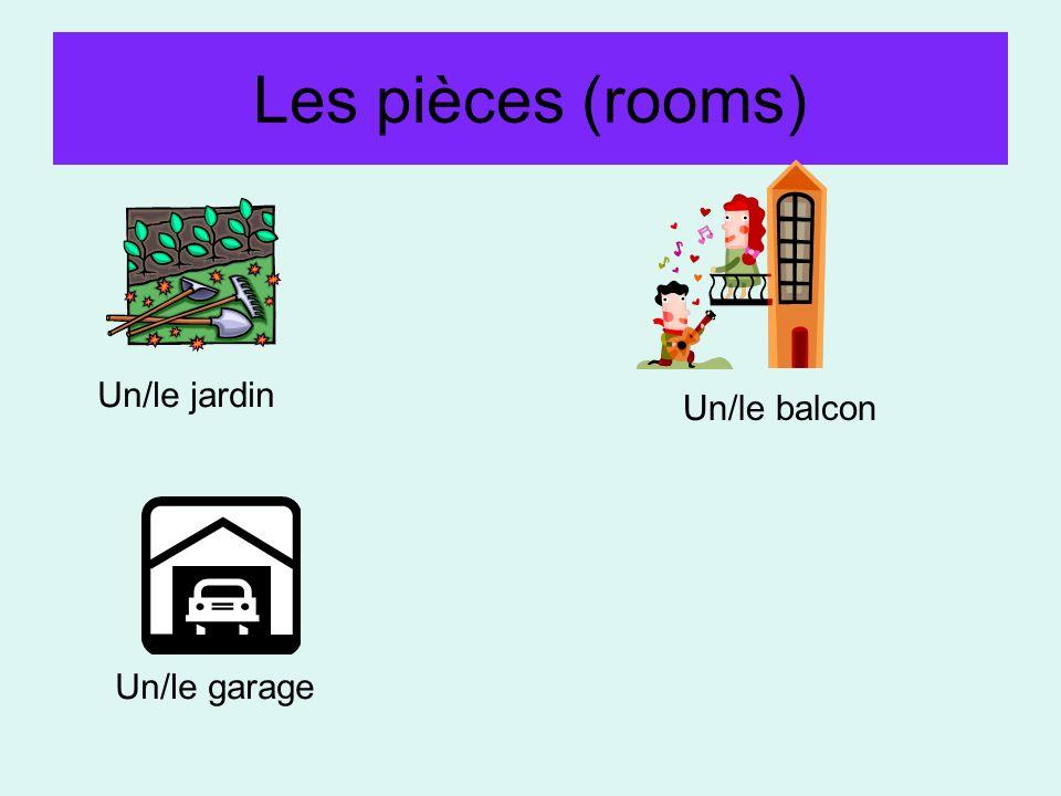 Les pièces (rooms) Un/le jardin Un/le balcon Un/le garage