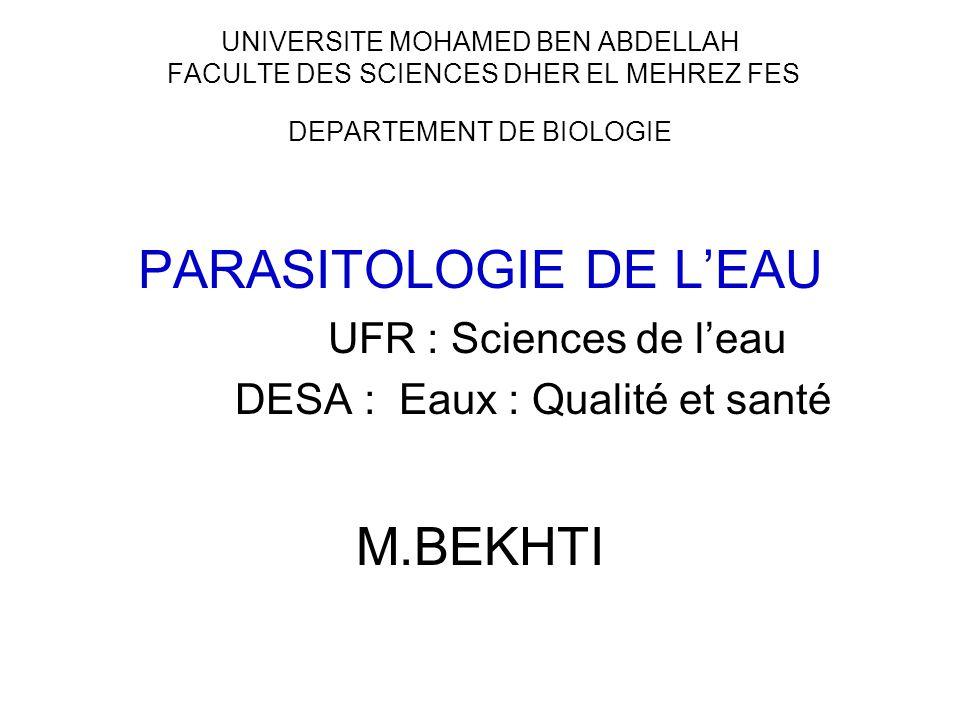 UNIVERSITE MOHAMED BEN ABDELLAH FACULTE DES SCIENCES DHER EL MEHREZ FES DEPARTEMENT DE BIOLOGIE PARASITOLOGIE DE LEAU UFR : Sciences de leau DESA : Ea