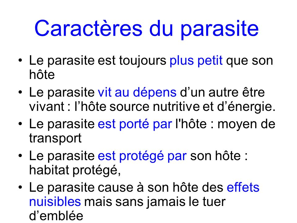 Caractères du parasite Le parasite est toujours plus petit que son hôte Le parasite vit au dépens dun autre être vivant : lhôte source nutritive et dé