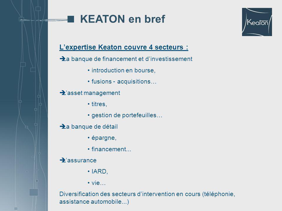 Lexpertise Keaton couvre 4 secteurs : La banque de financement et dinvestissement introduction en bourse, fusions - acquisitions… Lasset management ti