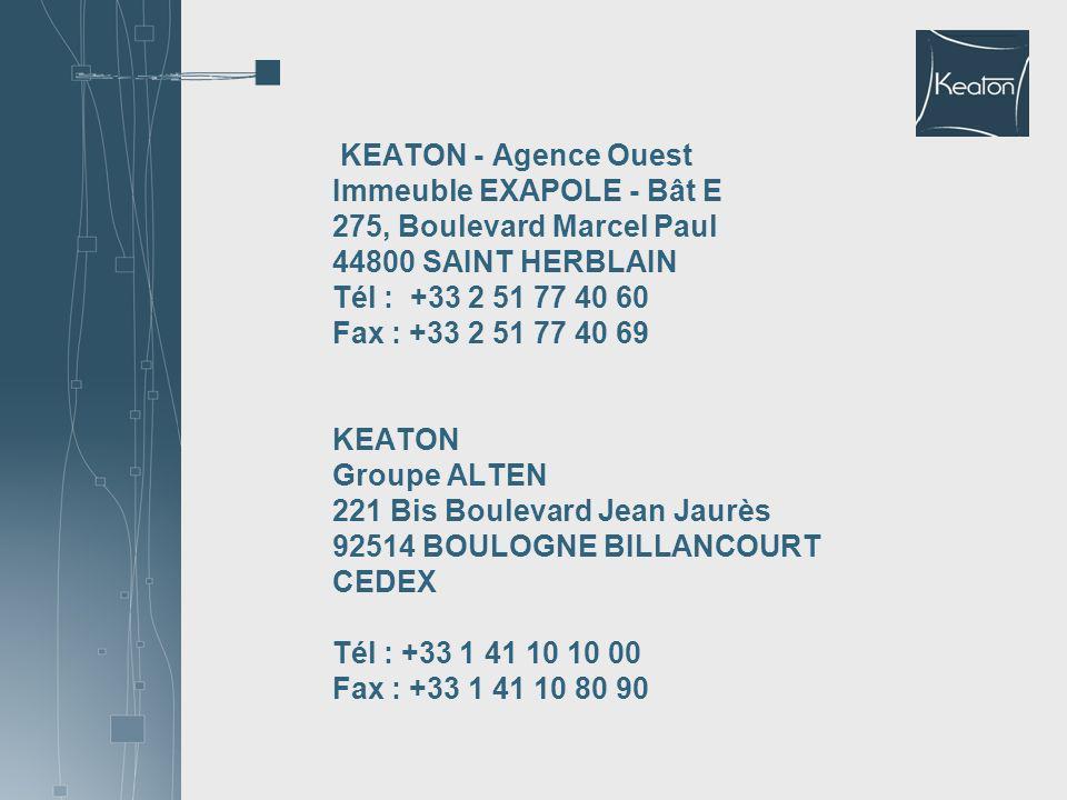 KEATON - Agence Ouest Immeuble EXAPOLE - Bât E 275, Boulevard Marcel Paul 44800 SAINT HERBLAIN Tél : +33 2 51 77 40 60 Fax : +33 2 51 77 40 69 KEATON